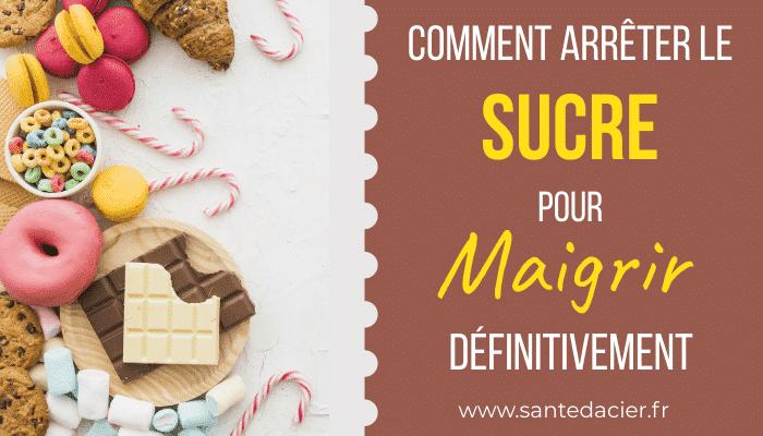 Comment Arrêter le sucre sans Frustration, pour Maigrir Définitivement