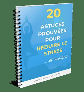20 astuces prouvees pour réduire le stress et maigrir - Sante d Acier